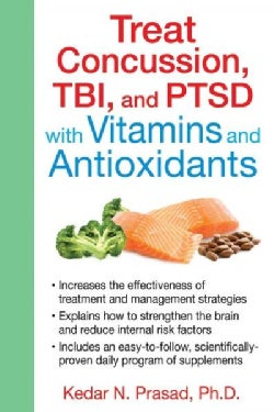 Treat Concussion, TBI, and PTSD with Vitamins and Antioxidants (Paperback)