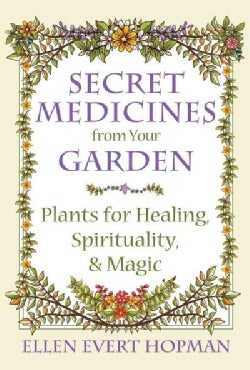 Secret Medicines from Your Garden: Plants for Healing, Spirituality, and Magic (Paperback)