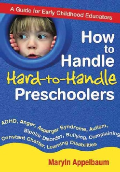 How to Handle Hard-to-Handle Preschoolers: A Guide for Early Childhood Educators (Paperback)