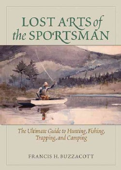 Lost Arts of the Sportsman: The Ultimate Guide to Hunting, Fishing, Trapping, and Camping (Paperback)