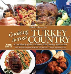 Cooking Across Turkey Country: More Than 200 of Our Favorite Recipes, from Quick Hors d'Oeuvres to Fabulous Feasts (Hardcover)