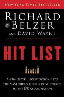 Hit List: An In-Depth Investigation into the Mysterious Deaths of Witnesses to the JFK Assassination (Hardcover)