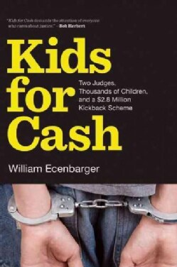Kids for Cash: Two Judges, Thousands of Children, and a $2.8 Million Kickback Scheme (Paperback)