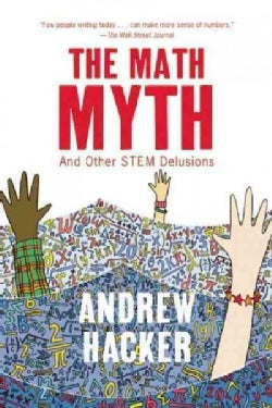 The Math Myth And Other Stem Delusions (Hardcover)