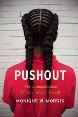 Pushout: The Criminalization of Black Girls in Schools (Hardcover)
