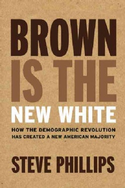 Brown Is the New White: How the Demographic Revolution Has Created a New American Majority (Hardcover)