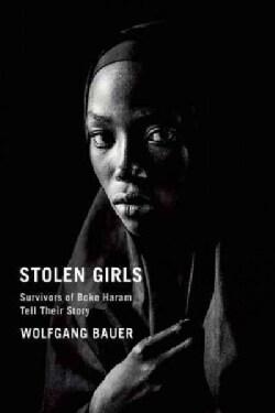 Stolen Girls: Survivors of Boko Haram Tell Their Story (Hardcover)