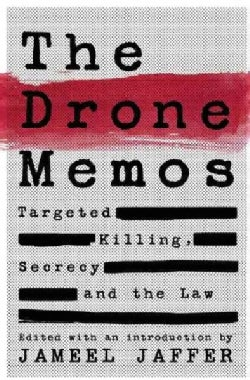 The Drone Memos: Targeted Killing, Secrecy, and the Law (Hardcover)