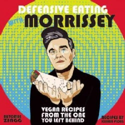 Defensive Eating With Morrissey: Vegan Recipes from the One You Left Behind (Hardcover)