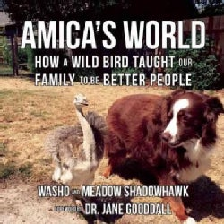 Amica's World: How a Giant Bird Came into Our Heart and Home (Hardcover)