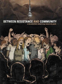 Between Resistance and Community: The Long Island Diy Punk Community (DVD video)