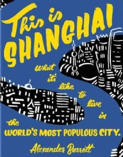 This Is Shanghai: What It's Like to Live in the World's Most Populous City (Paperback)