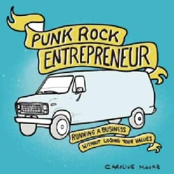 Punk Rock Entrepreneur: Running a Business Without Losing Your Values (Paperback)