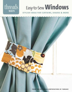 Easy-to-Sew Windows: Stylish Ideas for Curtains, Shades & More (Paperback)
