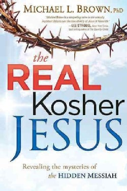 The Real Kosher Jesus: Revealing the Mysteries of the Hidden Messiah (Paperback)