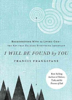 I Will Be Found by You: Reconnecting With the Living God-The Key That Unlocks Everything Important (Paperback)