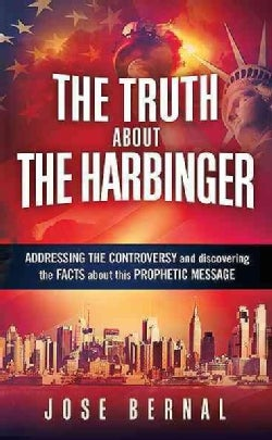 The Truth About the Harbinger: Addressing the Controversy and Discovering the Facts About This Prophetic Message (Paperback)