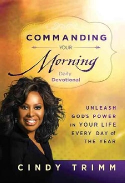Commanding Your Morning Daily Devotional: Unleash God's Power in Your Life-Every Day of the Year (Hardcover)