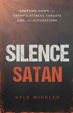 Silence Satan: Shutting Down the Enemy's Attacks, Threats, Lies, and Accusations (Paperback)