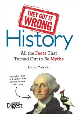 They Got It Wrong: History: All the Facts That Turned Out to Be Myths (Hardcover)
