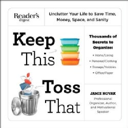 Keep This Toss That: Unclutter Your Life to Save Time, Money, Space, and Sanity (Paperback)