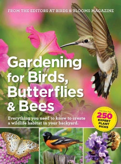 Gardening for Birds, Butterflies & Bees: Everything You Need to Know to Create a Wildlife Habitat in Your Backyard (Paperback)