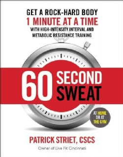60 Second Sweat: Get a Rock-Hard Body 1 Minute at a Time with High Intensity Interval and Metabolic Resistance Tr... (Paperback)