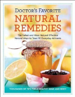 Doctors' Favorite Natural Remedies: The Safest and Most Effective Natural Ways to Treat More Than 85 Everyday Ail... (Paperback)