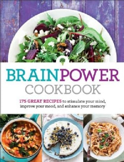 Brain Power Cookbook: 175 Great Recipes To Think Fast, Keep Calm Under Stress, and Boost Your Mental Performance (Hardcover)