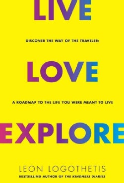 Live, Love, Explore: Discover the Way of the Traveler: A Roadmap to the Life You Were Meant to Live (Hardcover)