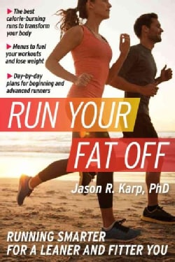 Run Your Fat Off: Running Smarter for a Leaner and Fitter You (Paperback)