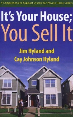 It's Your House; You Sell It: A Comprehensive Support System for Private Home Sellers (Paperback)