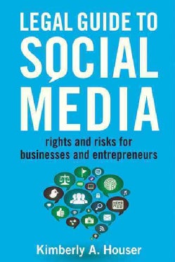 Legal Guide to Social Media: Rights and Risks for Businesses and Entrepreneurs (Paperback)
