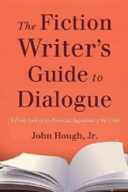 The Fiction Writer's Guide to Dialogue: A Fresh Look at an Essential Ingredient of the Craft (Paperback)