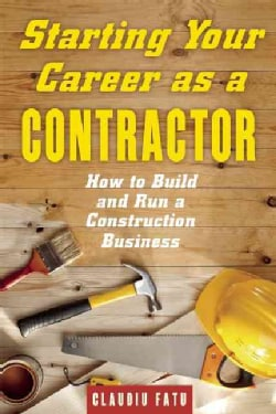 Starting Your Career As a Contractor: How to Build and Run a Construction Business (Paperback)