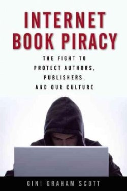 Internet Book Piracy: The Fight to Protect Authors, Publishers, and Our Culture (Paperback)