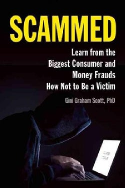Scammed: Learn from the Biggest Consumer and Money Frauds How Not to Be a Victim (Paperback)