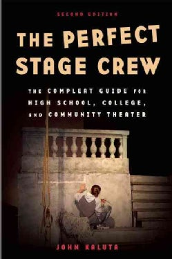 The Perfect Stage Crew: The Complete Technical Guide for High School, College, and Community Theater (Paperback)