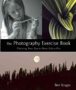 The Photography Exercise Book: Training Your Eye to Shoot Like a Pro (Paperback)