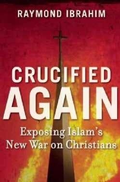 Crucified Again: Exposing Islam's New War on Christians (Hardcover)