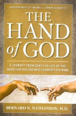 The Hand of God: A Journey from Death to Life by the Abortion Doctor Who Changed His Mind (Paperback)