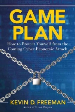 Game Plan: How to Protect Yourself from the Coming Cyber-Economic Attack (Hardcover)