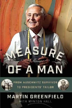 Measure of a Man: From Auschwitz Survivor to Presidents' Tailor (Hardcover)