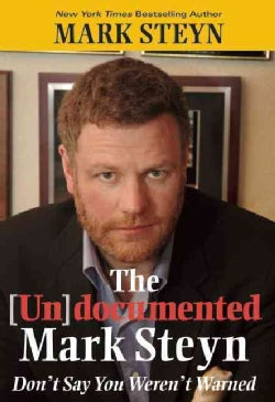The (Un)Documented Mark Steyn: Don't Say You Weren't Warned (Hardcover)