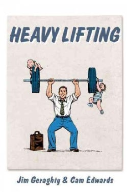 Heavy Lifting: Grow Up, Get a Job, Raise a Family, and Other Manly Advice (Hardcover)