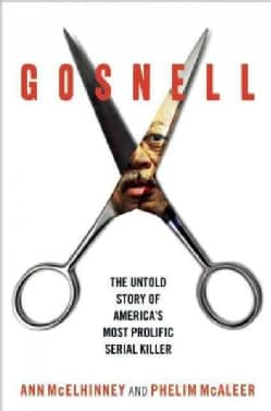 Gosnell: The Untold Story of America's Most Prolific Serial Killer (Hardcover)