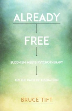 Already Free: Buddhism Meets Psychotherapy on the Path of Liberation (Paperback)