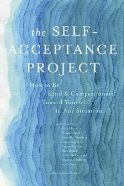 The Self-Acceptance Project: How to Be Kind & Compassionate Toward Yourself in Any Situation (Paperback)