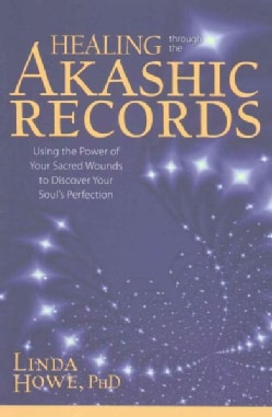 Healing Through the Akashic Records: Using the Power of Your Sacred Wounds to Discover Your Soul's Perfection (Paperback)