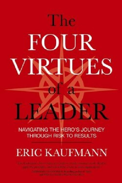 The Four Virtues of a Leader: Navigating the Hero's Journey Through Risk to Results (Paperback)